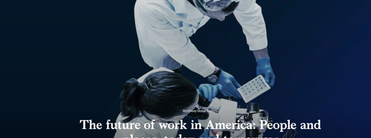 THE FUTURE OF WORK IN AMERICA:  PEOPLE AND PLACES, TODAY AND TOMORROW