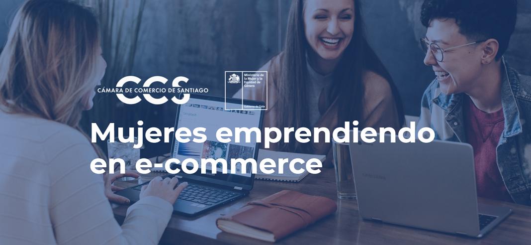 """CCS lanza el desafío """"Mujeres Emprendiendo en eCommerce"""" con apoyo de los Ministerios de la Mujer y de Economía"""